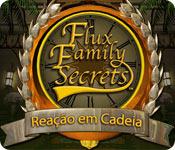 Flux Family Secrets: Reação em Cadeia Objetos escondidos  Downloads   Fliperama