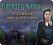 Haunted Manor: O Senhor dos espelhos|Objetos escondidos| Downloads | Fliperama