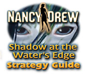Nancy Drew: Shadow at the Water's Edge Strategy Guide - PC Game [FINAL]