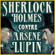 Sherlock Holmes contre Arsène Lupin. Mettez la main sur Arsène Lupin !